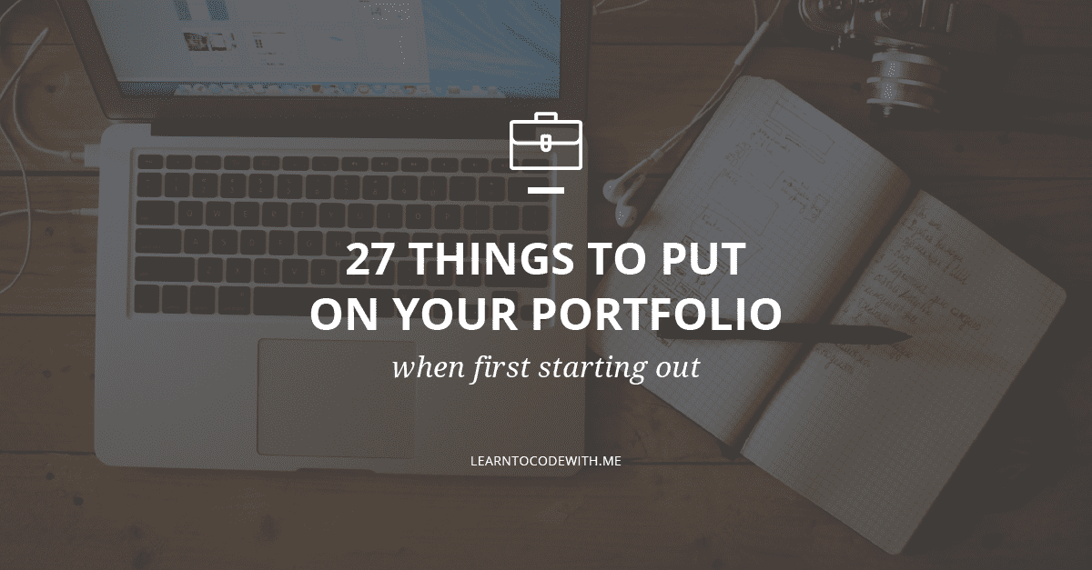 27 Things To Put On Your Portfolio When First Starting Out