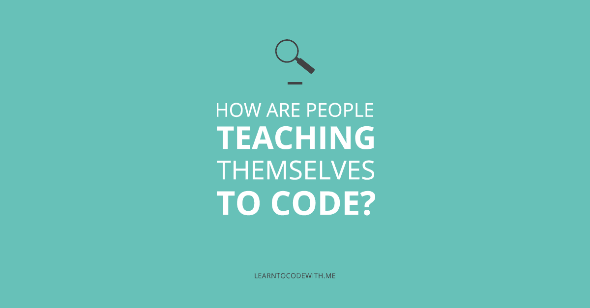Here are the people that are teaching themselves how to code