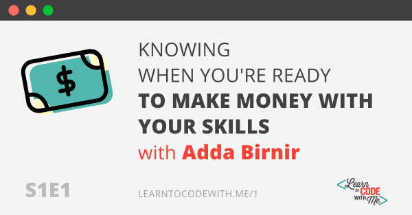 S1E1: Knowing when you're ready to make money with your skills with Adda Birnir