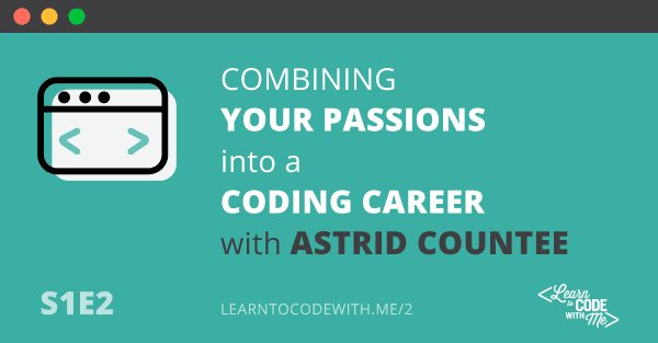 S1E2: Combining your passions into a coding career with Astrid Countee