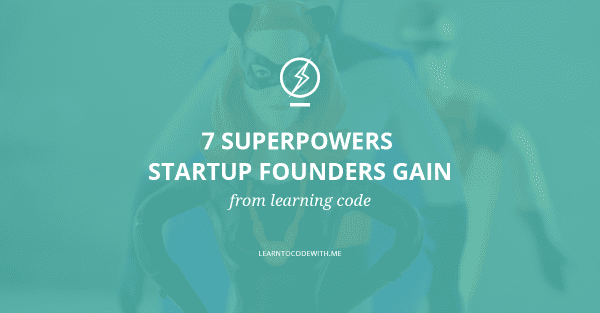 7 Superpowers Startup Founders Gain From Learning Code