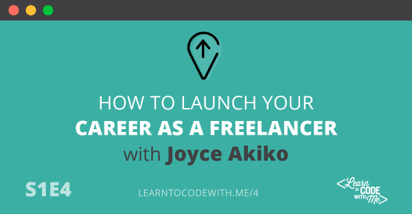 S1E4: How to get started as a freelancer with Joyce Akiko