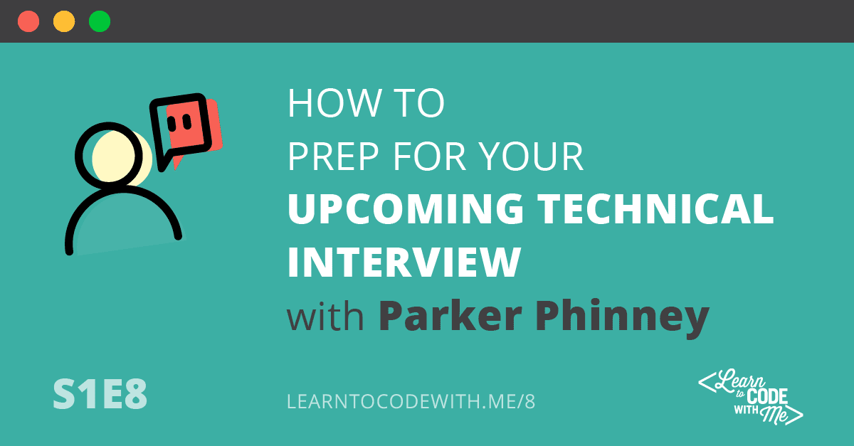 S1E8: How to rock your technical interview with Parker Phinney