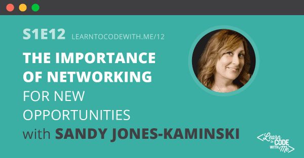 Importance of networking for new opportunities with Sandy Jones Kaminski