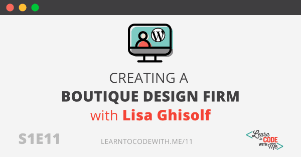 S1E11 - Creating a design firm with Lisa Ghisolf