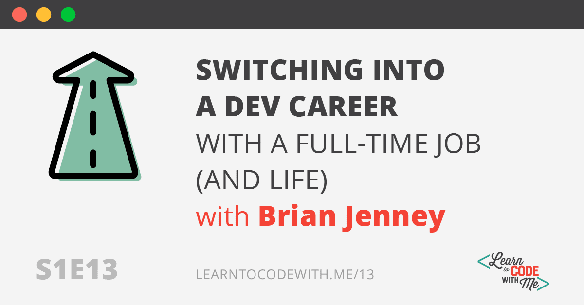 S1E13: Switching into a dev career with a full-time job (and life) with Brian Jenney