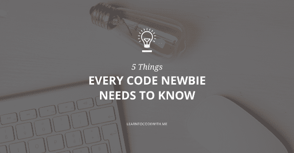 5 things every code newbie needs to know