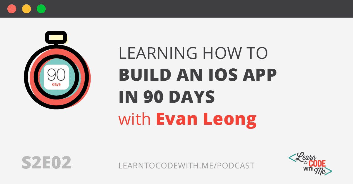 how to build an iOS app in 90 days with Evan Leong