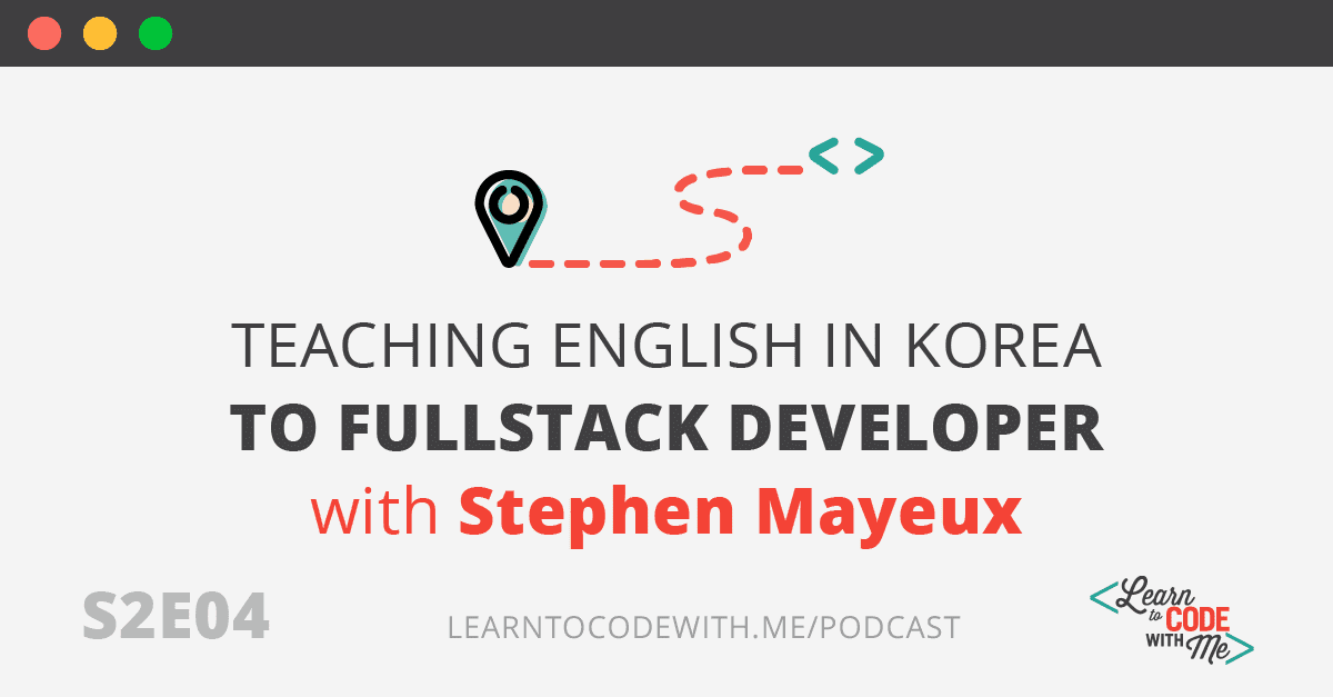 S2E4: Teaching English in Korea to Fullstack Developer with Stephen Mayeux