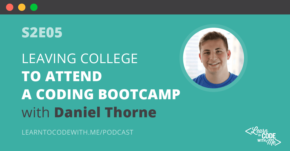 S2E5: Leaving College to Attend a Coding Bootcamp with Daniel Thorne