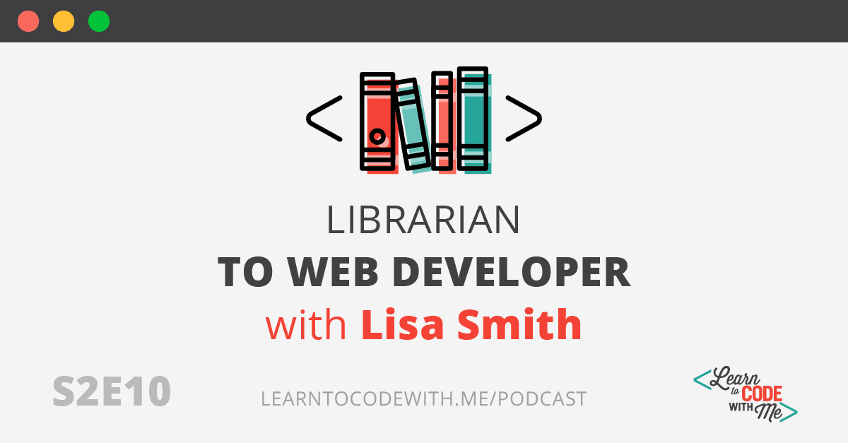 S2E10 Librarian to Web Developer with Lisa Smith