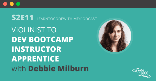 S2E11: Violinist to Instructor Apprentice at Dev Bootcamp with Debbie Milburn