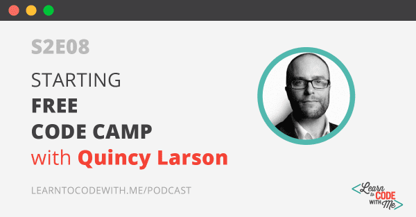 Starting Free Code Camp with Quincy Larson