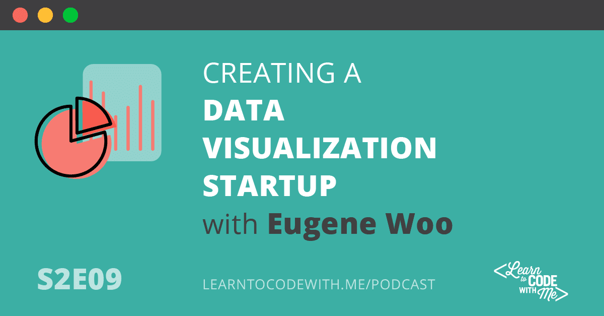 S2E9: Creating a Data Visualization Startup with Eugene Woo