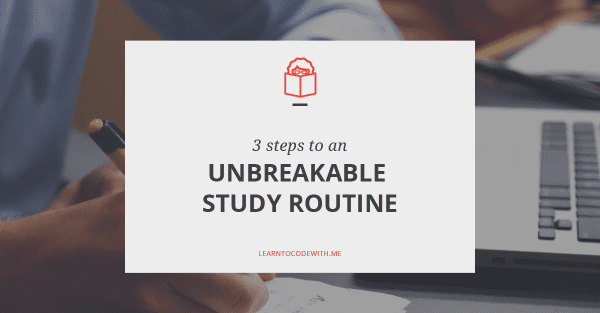 3 steps to an unbreakable study routine