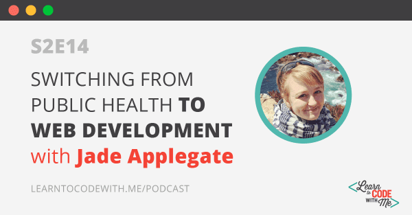 Switching from Public Health to Web Development with Jade Applegate