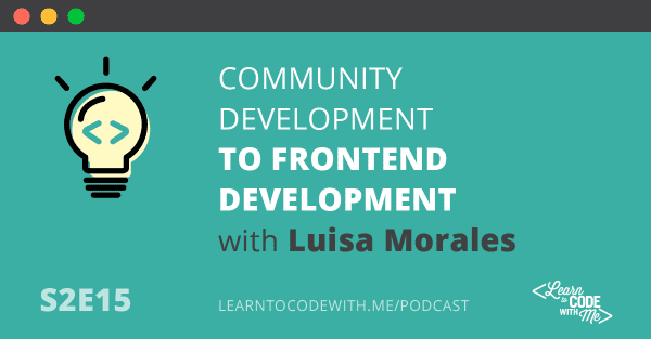 Community Development to Frontend Development with Luisa Morales