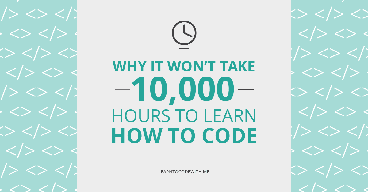 Why It Won't Take You 10,000 Hours To Learn To Code