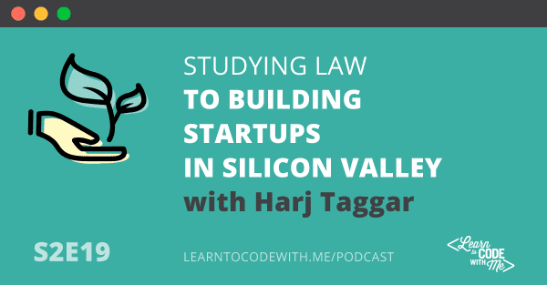 S2E19: Studying Law to Building Startups in Silicon Valley with Harj Taggar