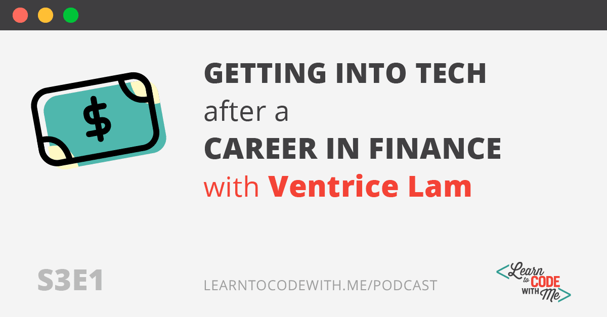 Getting Into Tech after a Career in Finance with Ventrice Lam