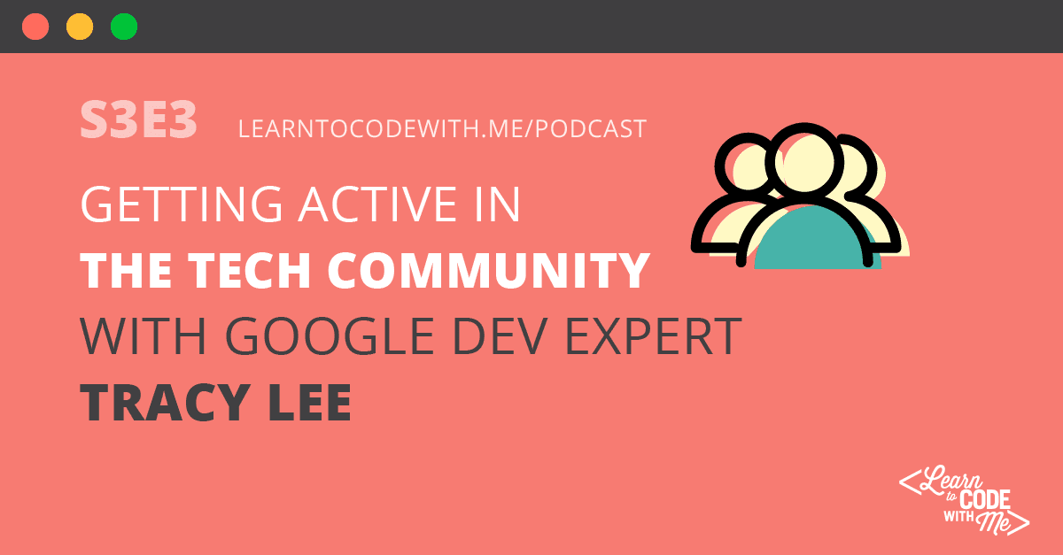 Getting Active in the Tech Community with Google Dev Expert Tracy Lee