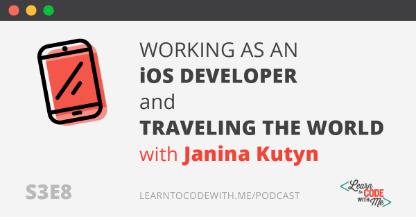 Working as an iOS Developer and Traveling the World with Janina Kutyn