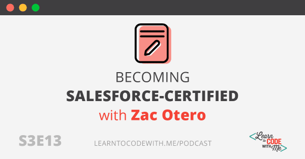 Becoming Salesforce-Certified with Zac Otero