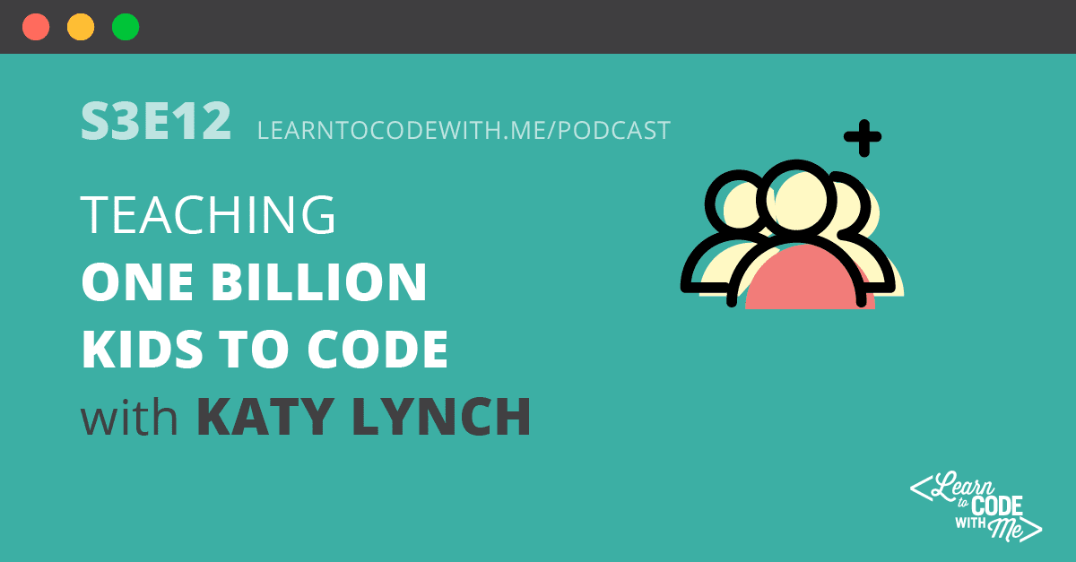 Teaching One Billion Kids to Code with Katy Lynch