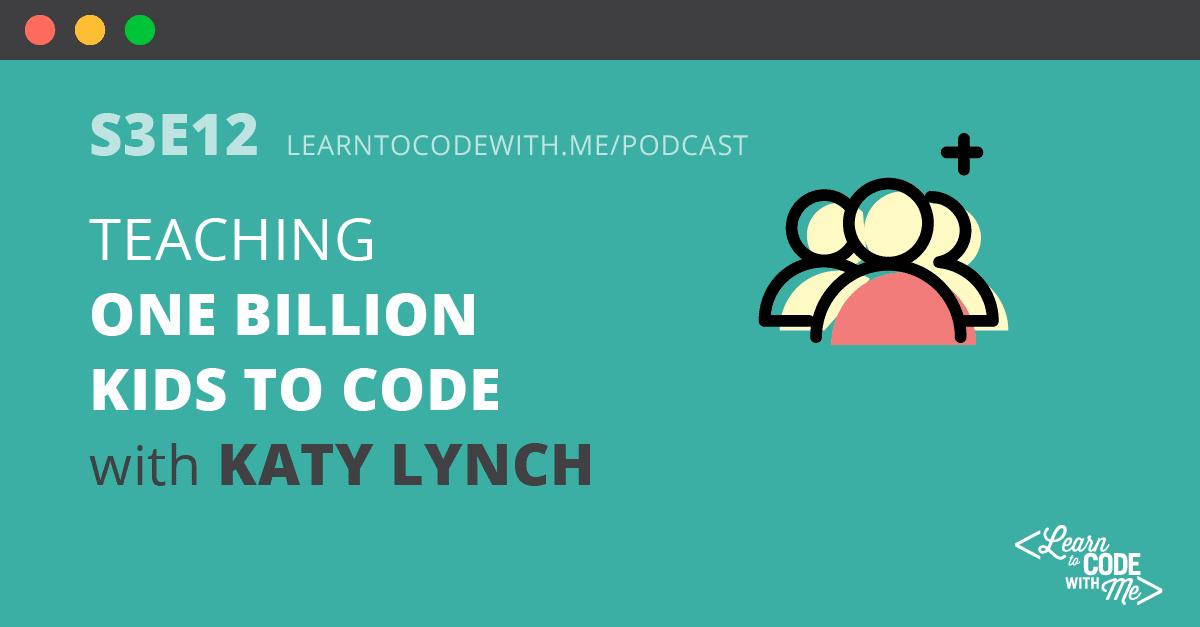 Teaching One Billion Kids to Code with Katy Lynch