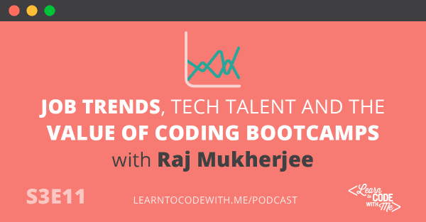 Job trends, tech talent and the value of coding bootcamps with Raj Mukherjee