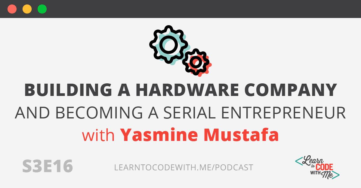Building a hardware company with Yasmine Mustafa