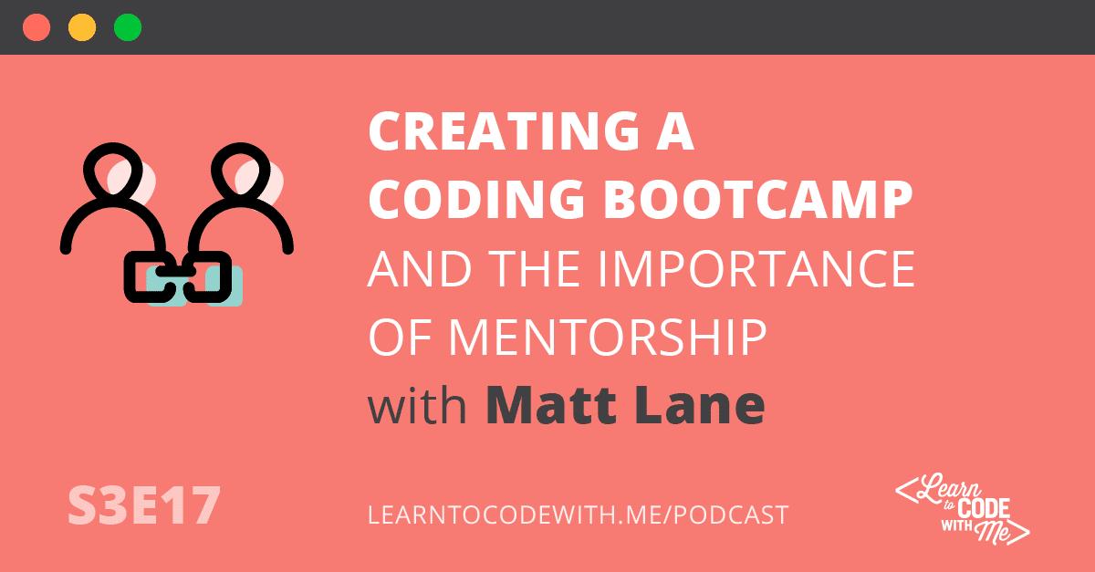 Creating a coding bootcamp with Matt Lane