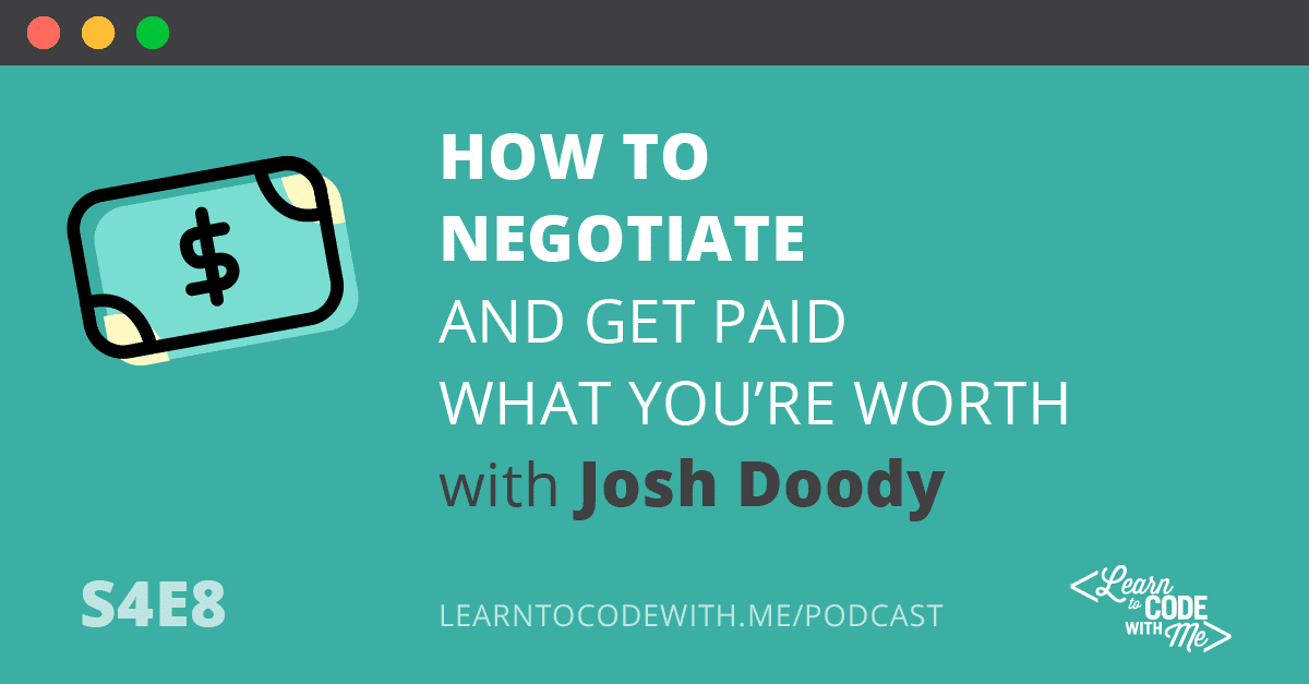 ow to Negotiate and Get Paid What You're Worth With Josh Doody
