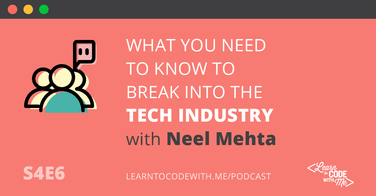 What You Need to Know to Break Into the Tech Industry with Neel Mehta