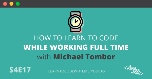 Learning to Code While Working Full Time with Michael Tombor