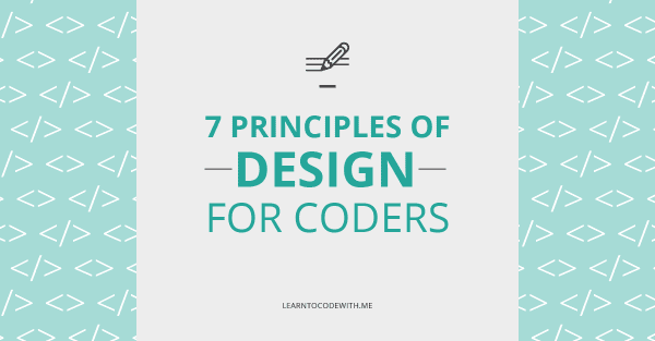 7 Principles of Design for Coders