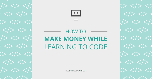 How to Make Money While Learning to Code