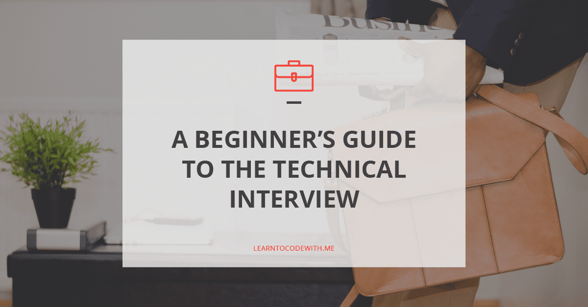 The Ultimate Guide To Acing Your Technical Interview In 2020 Learn To Code With Me