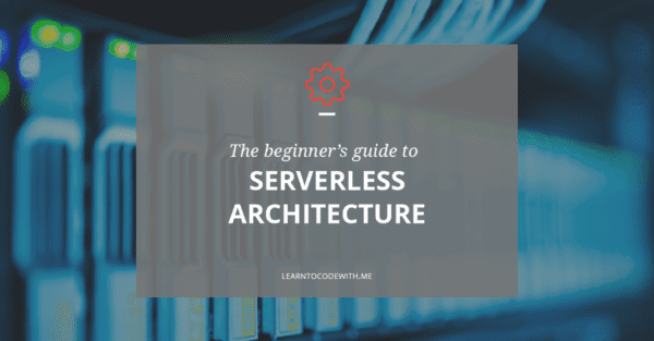 Beginner's Guide to Serverless Architecture