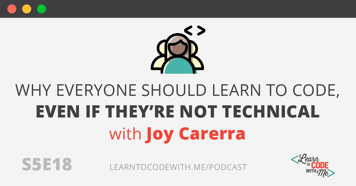 Why Everyone Should Learn to Code with Joy Carerra