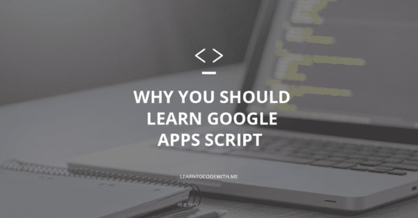 Why You Should Learn Google Apps Script