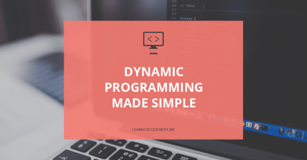 Dynamic Programming Made Simple