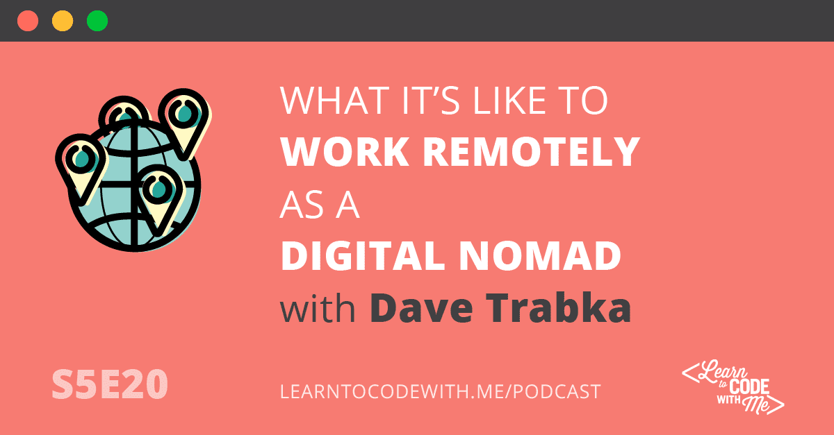 Working Remotely as a Digital Nomad with Dave Trabka