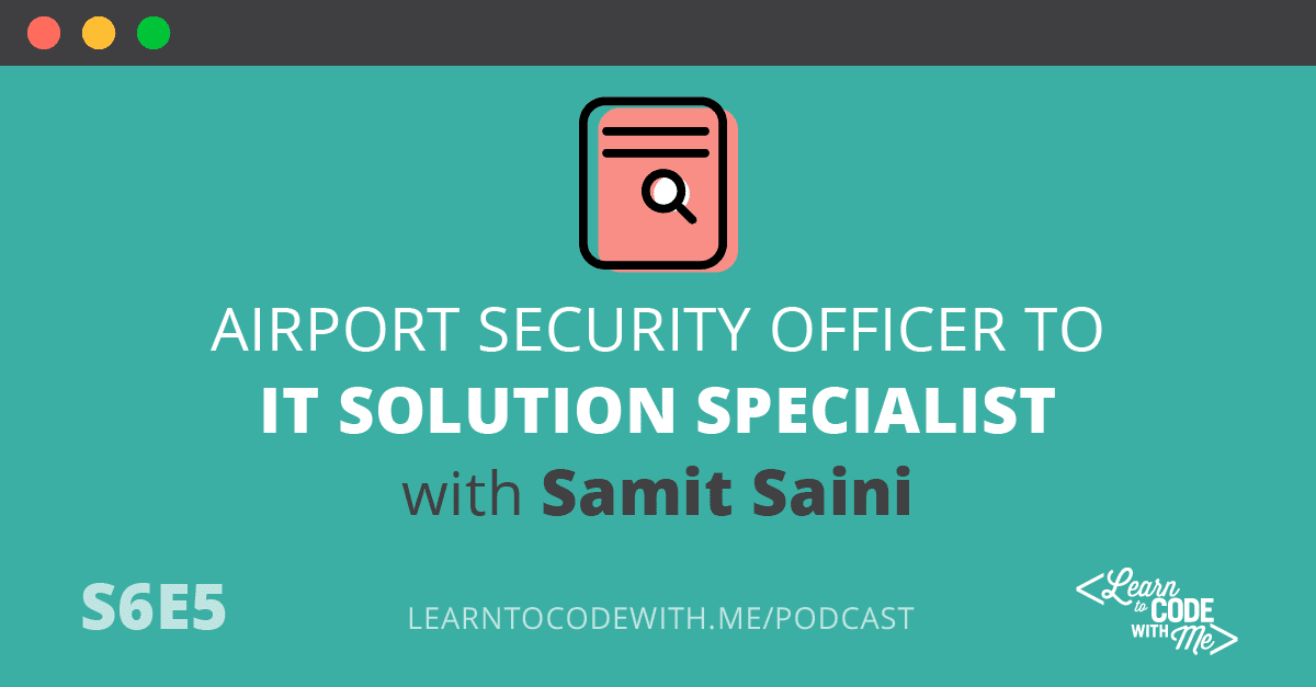 Airport Security to IT Solutions Specialist with Samit Saini