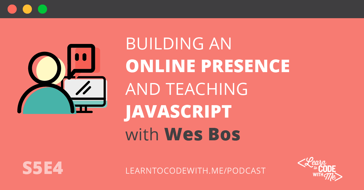 Online Presence and Teaching JavaScript with Wes Bos
