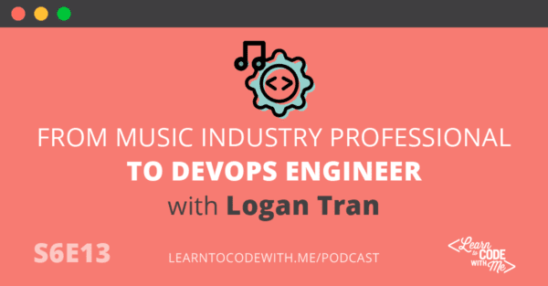 Music Industry to DevOps Engineer with Logan Tran
