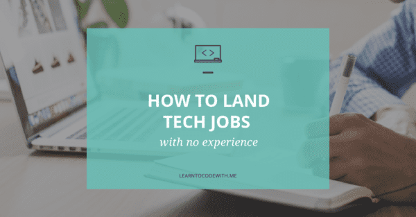 How to Land Tech Jobs with No Experience