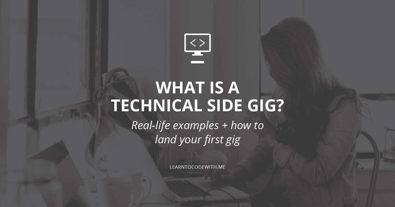 What is a Technical Side Gig? (Real Life Examples + How to Land Your First Gig in 2020)