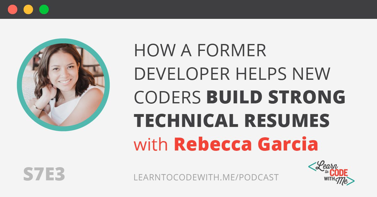 S7E3: How a Former Squarespace Developer Helps New Coders Build Strong Technical Resumes with Rebecca Garcia
