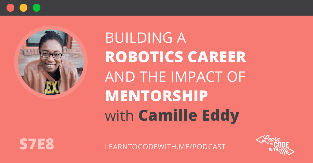 S7E8: Building a Robotics Career and the Impact of Mentorship with Camille Eddy